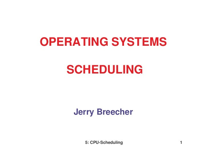 OPERATING SYSTEMS   SCHEDULING    Jerry Breecher      5: CPU-Scheduling   1