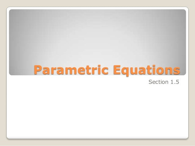Parametric Equations Section 1.5