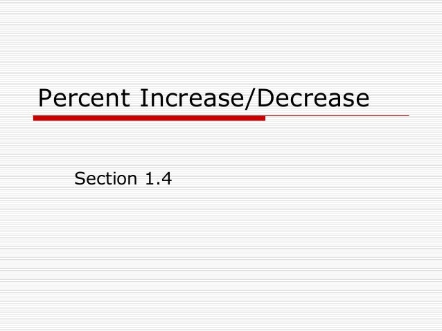 Percent Increase/Decrease Section 1.4