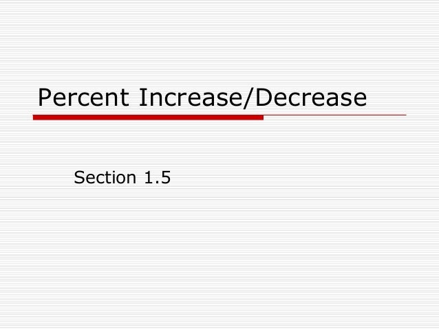 Percent Increase/Decrease Section 1.5