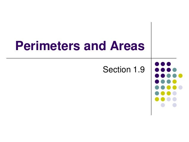 Perimeters and Areas Section 1.9