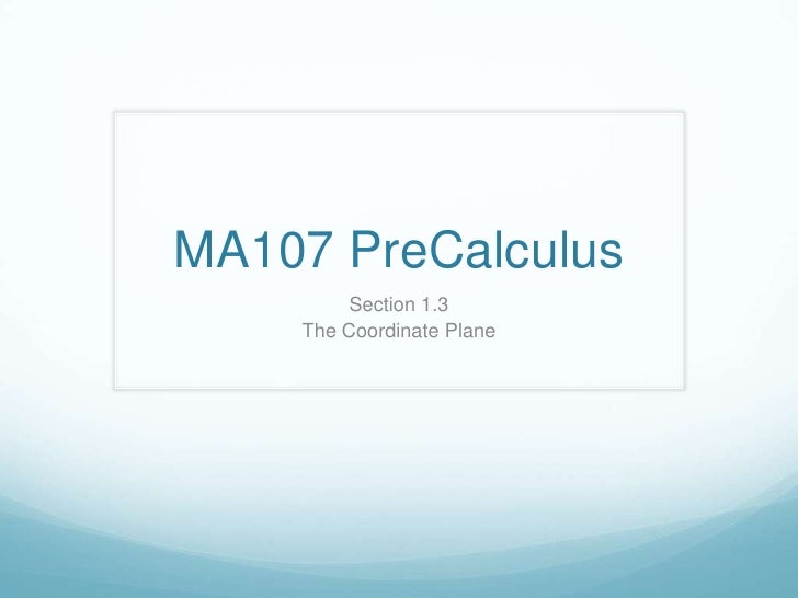 MA107 PreCalculus<br />Section 1.3<br />The Coordinate Plane<br />