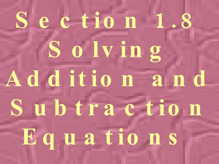 Section 1.8 Solving Addition and Subtraction Equations