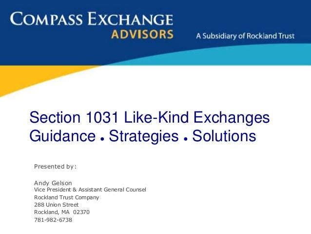 Section 1031 Like-Kind ExchangesGuidance ● Strategies ● SolutionsPresented by:Andy GelsonVice President & Assistant Genera...