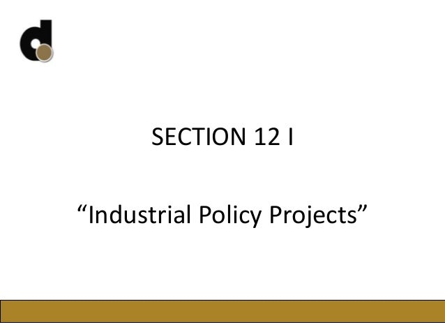 "SECTION 12 I ""Industrial Policy Projects"""