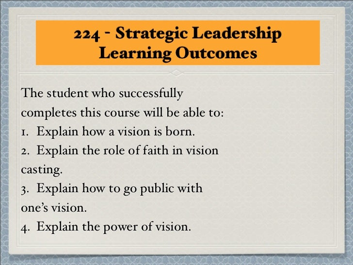 224 - Strategic Leadership             Learning OutcomesThe student who successfullycompletes this course will be able to:...