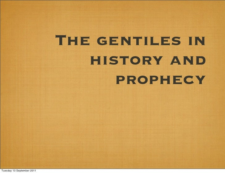 The gentiles in                               history and                                  prophecyTuesday 13 September 2011