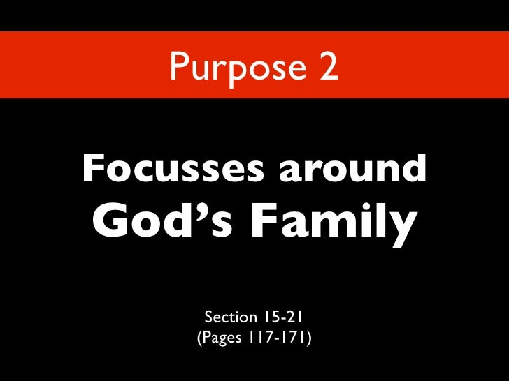 Purpose 2  Focusses around God's Family      Section 15-21     (Pages 117-171)
