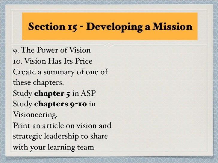 Section 15 - Developing a Mission9. The Power of Vision10. Vision Has Its PriceCreate a summary of one ofthese chapters.St...