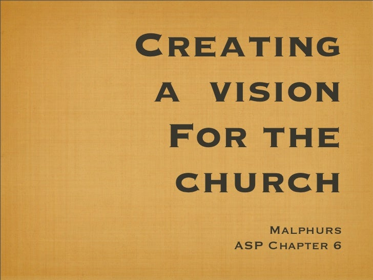 Creating a vision For the  church        Malphurs    ASP Chapter 6
