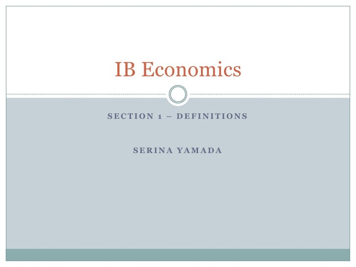 Section 1 – definitions <br />Serina Yamada<br />IB Economics <br />