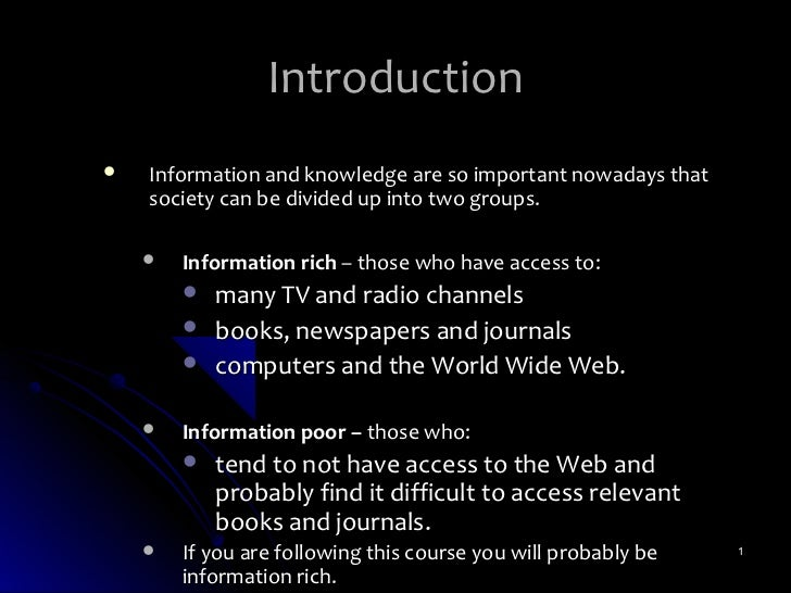 Introduction   Information and knowledge are so important nowadays that    society can be divided up into two groups.    ...
