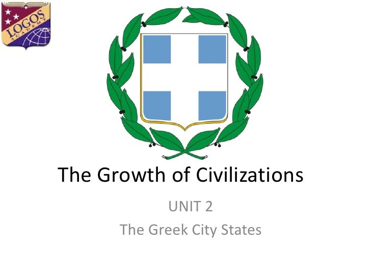 The Growth of Civilizations<br />UNIT 2<br />The Greek City States<br />