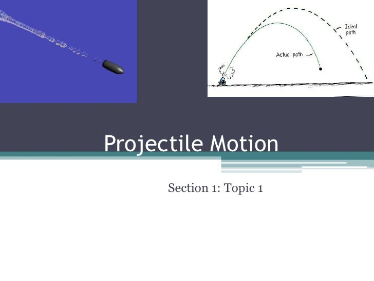Projectile Motion<br />Section 1: Topic 1<br />