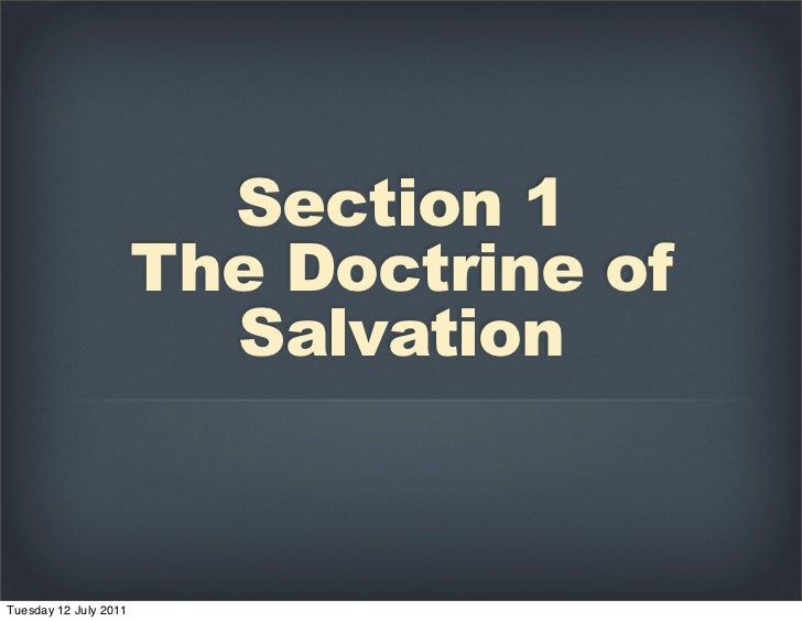 doctrine of salvation Virtually every christian denomination has a unique doctrine about salvation and the related idea of  what does the bible say about forgiveness of.