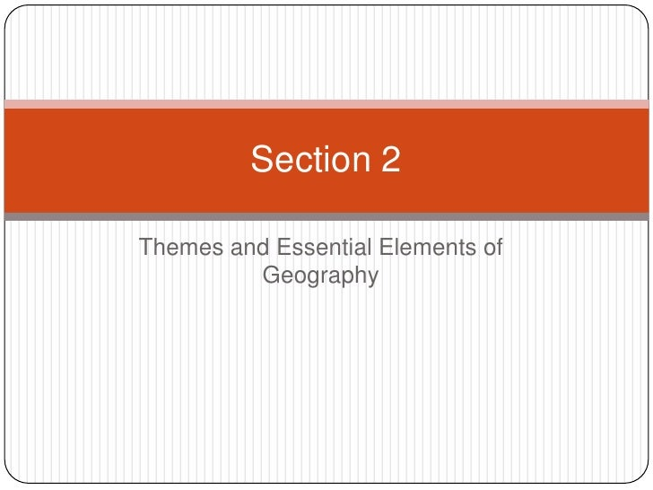 Themes and Essential Elements of Geography<br />Section 2<br />