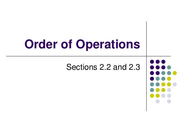 Order of Operations Sections 2.2 and 2.3