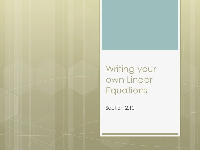 Writing your own Linear Equations Section 2.10