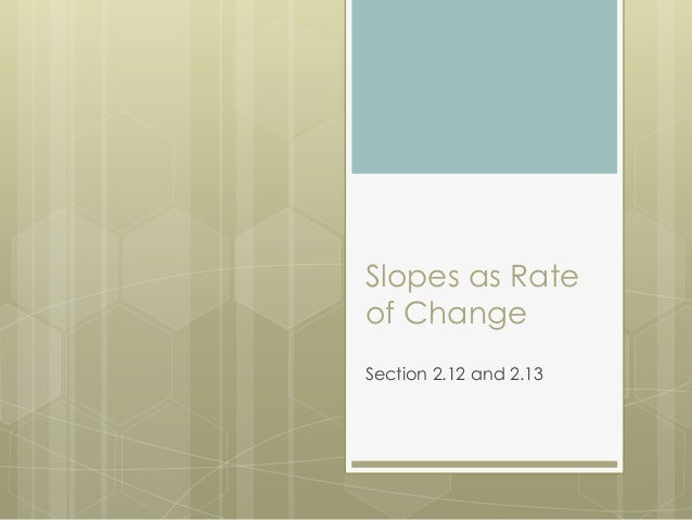 Slopes as Rate of Change Section 2.12 and 2.13