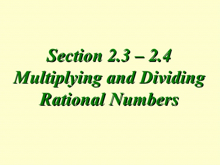 Section 2.3 – 2.4 Multiplying and Dividing Rational Numbers