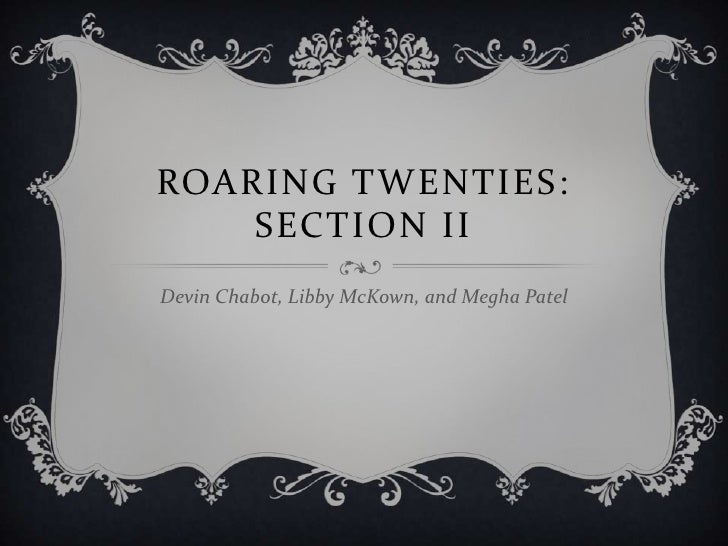 ROARING TWENTIES:    SECTION IIDevin Chabot, Libby McKown, and Megha Patel