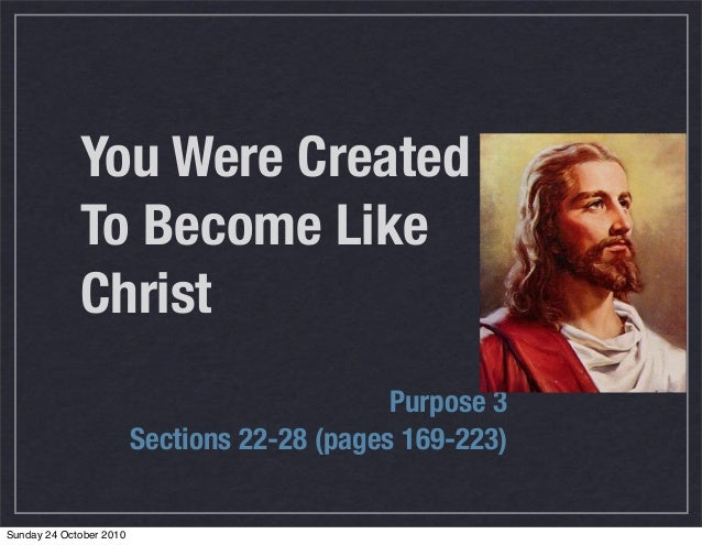 You Were Created To Become Like Christ Purpose 3 Sections 22-28 (pages 169-223) Sunday 24 October 2010