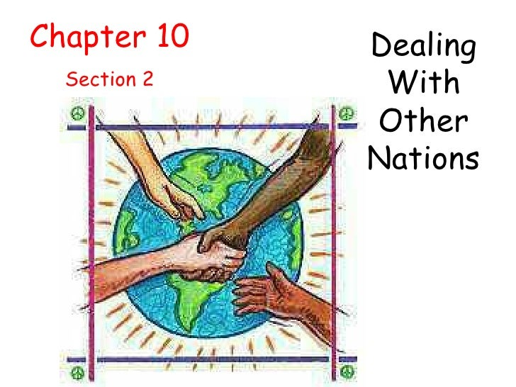 Chapter 10 Section 2 Dealing With Other Nations