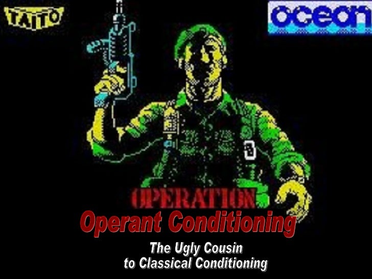 Operant Conditioning The Ugly Cousin to Classical Conditioning