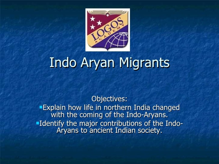 Indo Aryan Migrants <ul><li>Objectives: </li></ul><ul><li>Explain how life in northern India changed with the coming of th...
