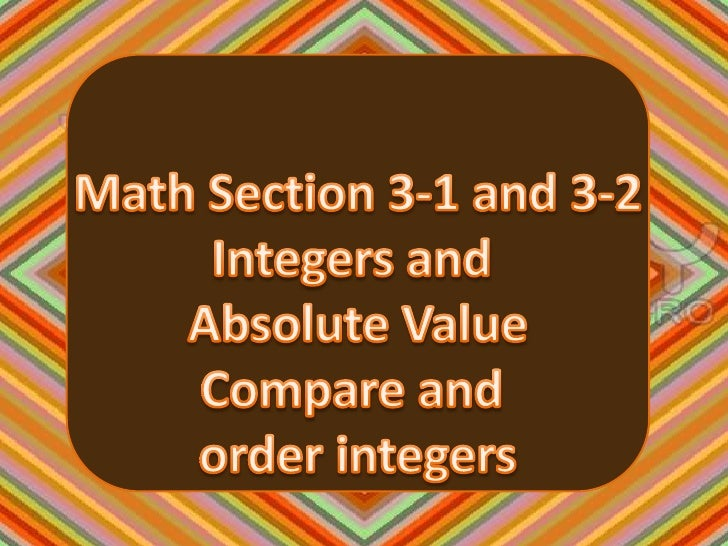 Math Section 3-1 and 3-2<br />Integers and <br />Absolute Value<br />Compare and <br />order integers<br />vector <br />ve...