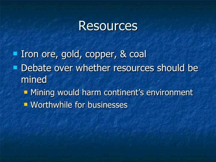 Resources <ul><li>Iron ore, gold, copper, & coal </li></ul><ul><li>Debate over whether resources should be mined </li></ul...