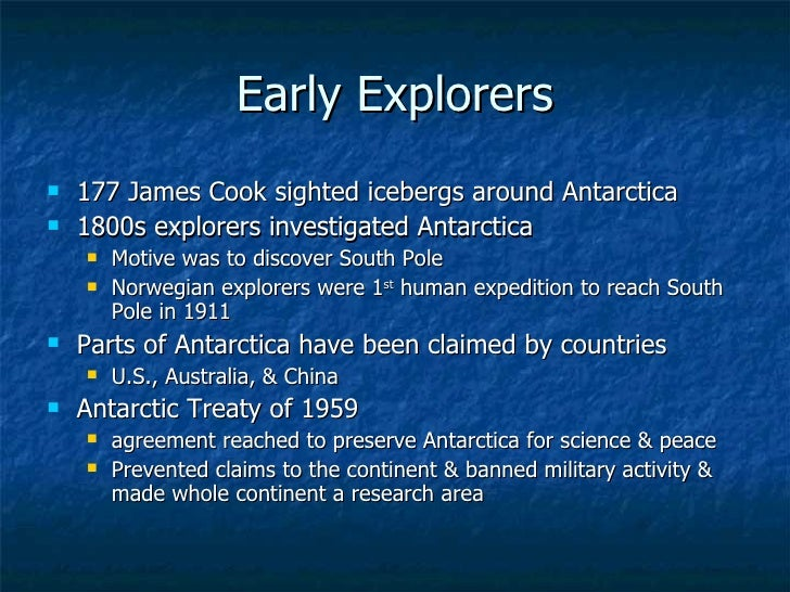 Early Explorers <ul><li>177 James Cook sighted icebergs around Antarctica </li></ul><ul><li>1800s explorers investigated A...