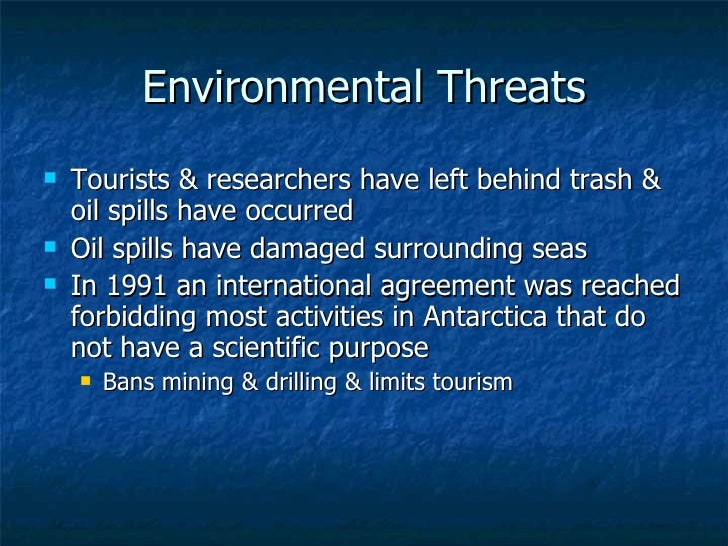 Environmental Threats <ul><li>Tourists & researchers have left behind trash & oil spills have occurred </li></ul><ul><li>O...