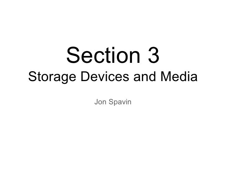 Section 3Storage Devices and Media         Jon Spavin