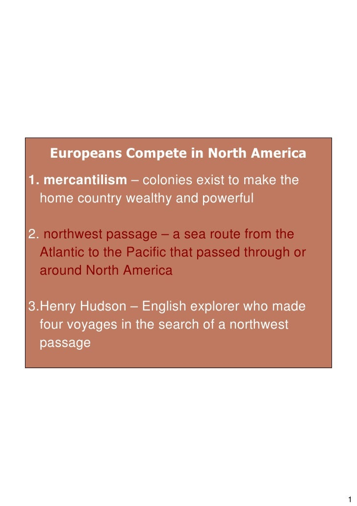 Europeans Compete in North America 1. mercantilism – colonies exist to make the   home country wealthy and powerful  2. no...