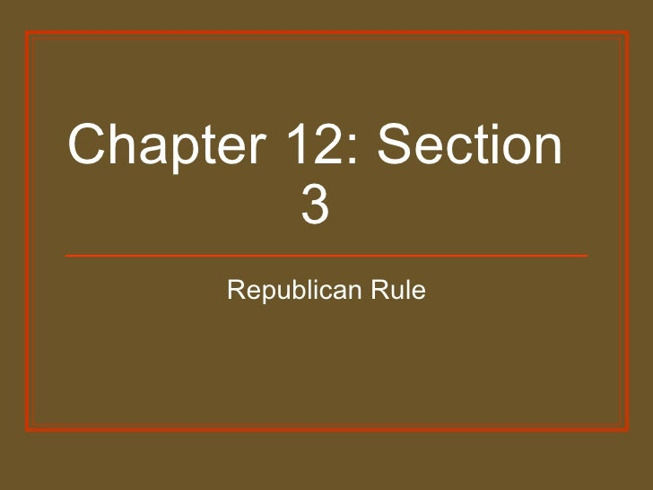 Chapter 12: Section 3 Republican Rule