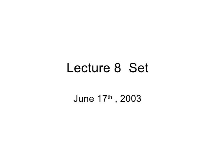 Lecture 8  Set June 17 th  , 2003