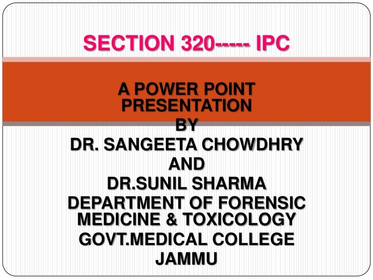 SECTION 320----- IPC       A POWER POINT      PRESENTATION            BY DR. SANGEETA CHOWDHRY           AND     DR.SUNIL ...