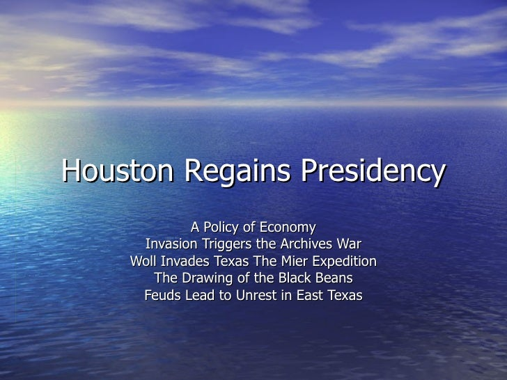 Houston Regains Presidency A Policy of Economy Invasion Triggers the Archives War Woll Invades Texas The Mier Expedition T...