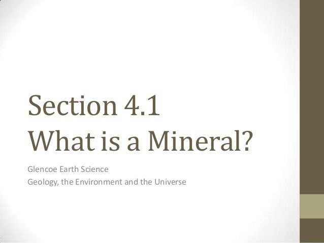 Section 4.1What is a Mineral?Glencoe Earth ScienceGeology, the Environment and the Universe