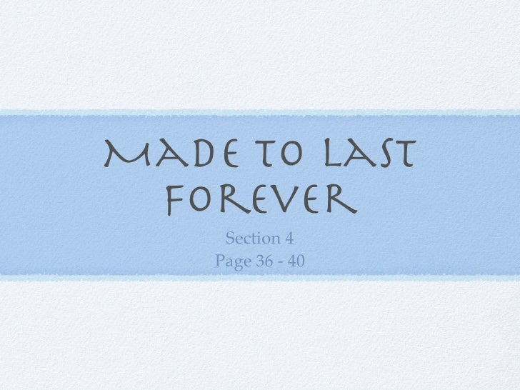 Made to Last  Forever      Section 4     Page 36 - 40