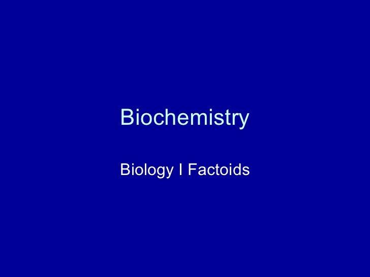Biochemistry Biology I Factoids