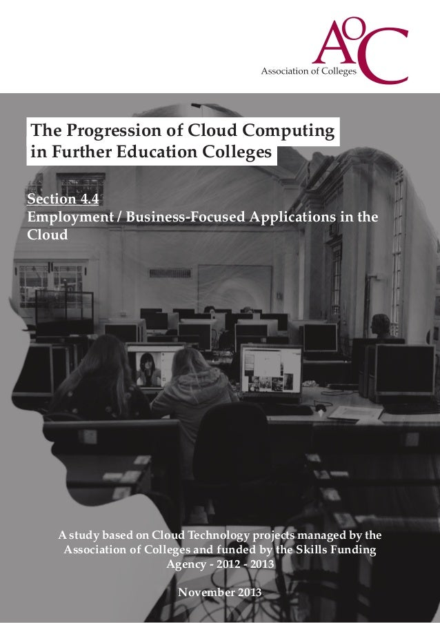 The Progression of Cloud Computing in Further Education Colleges Section 4.4 Employment / Business-Focused Applications in...
