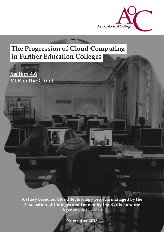 The Progression of Cloud Computing in Further Education Colleges Section 4.6 VLE in the Cloud  A study based on Cloud Tech...