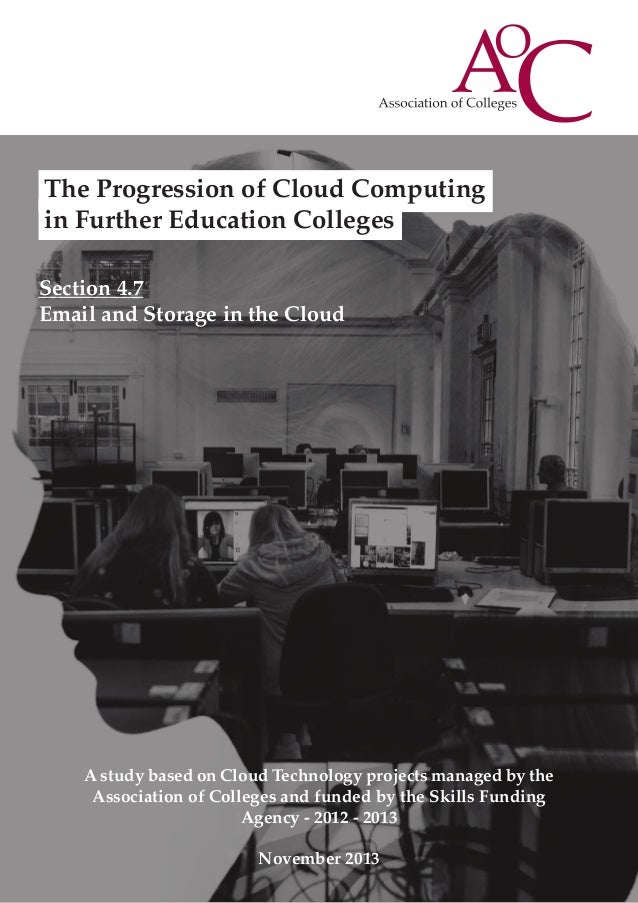 The Progression of Cloud Computing in Further Education Colleges Section 4.7 Email and Storage in the Cloud  A study based...