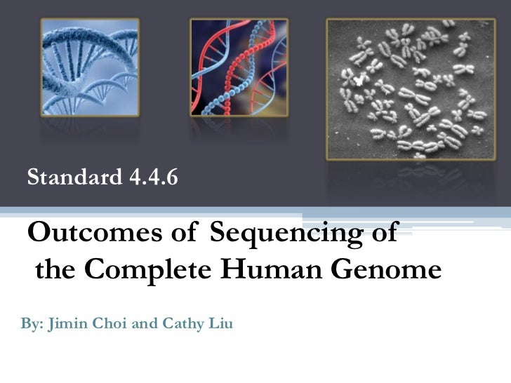 Standard 4.4.6<br />Outcomes of Sequencing of<br /> the Complete Human Genome<br />By: JiminChoi and Cathy Liu<br />