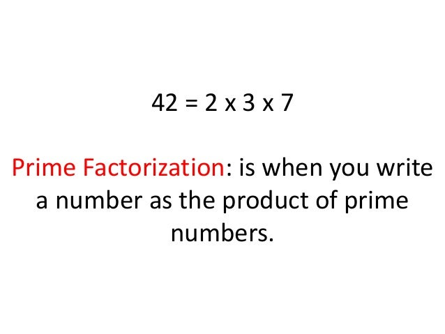 write 24 as a product of prime factors Say: when we write a composite number as the product of prime numbers, we have written the prime factorization for the number in this case, the prime factorization of 48 is  next, find the prime factorization for 48 using a different set of factors.