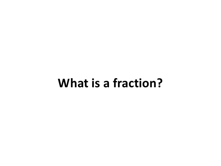 What is a fraction?<br />