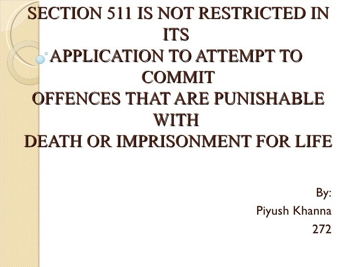 SECTION 511 IS NOT RESTRICTED IN               ITS  APPLICATION TO ATTEMPT TO             COMMIT OFFENCES THAT ARE PUNISHA...