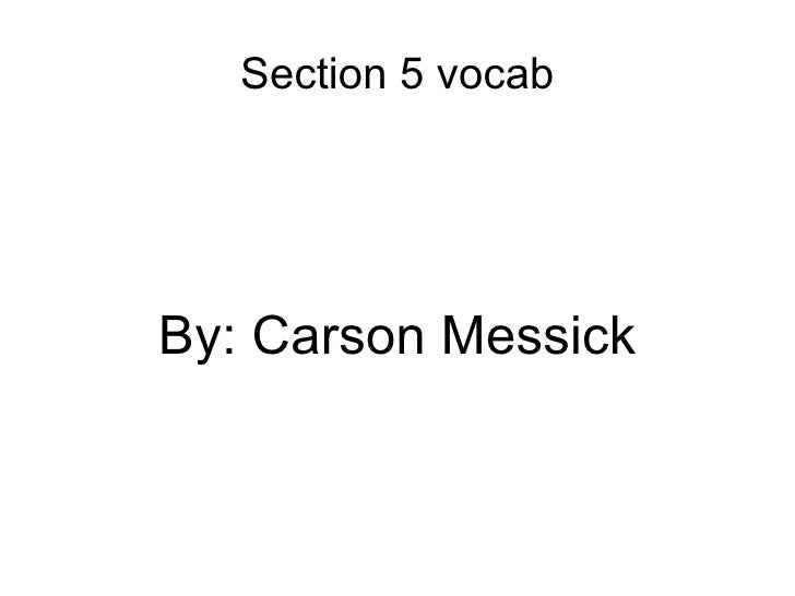 Section 5 vocabBy: Carson Messick